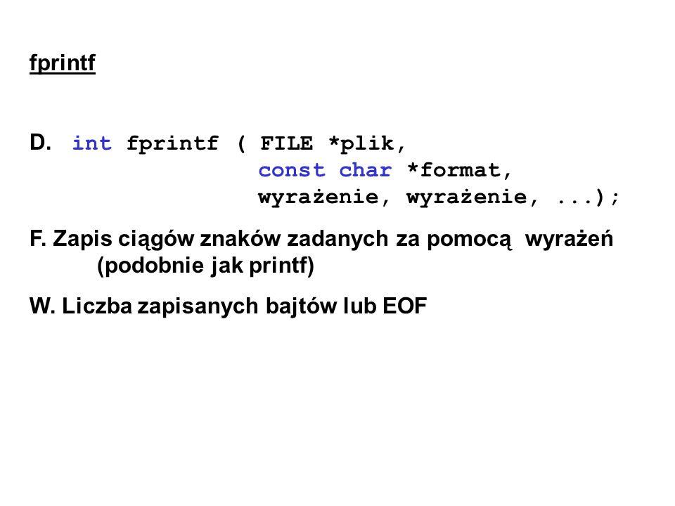 fprintf D. int fprintf ( FILE *plik, const char *format, wyrażenie, wyrażenie,...); F.