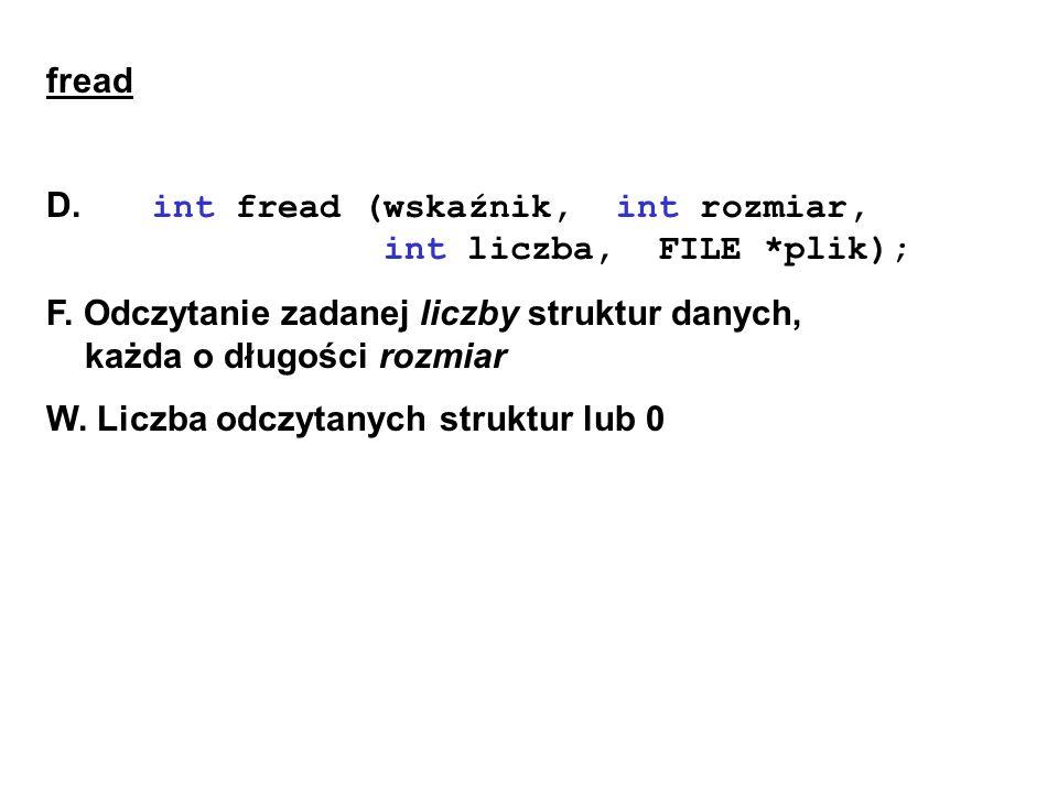 fread D. int fread (wskaźnik, int rozmiar, int liczba, FILE *plik); F.