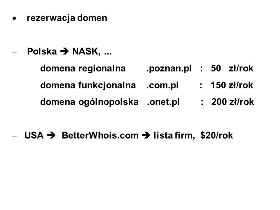 rezerwacja domen – Polska NASK,... domena regionalna.poznan.pl : 50 zł/rok domena funkcjonalna.com.pl : 150 zł/rok domena ogólnopolska.onet.pl : 200 z