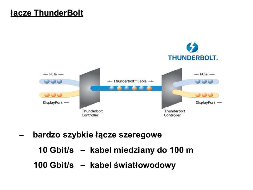 łącze ThunderBolt – bardzo szybkie łącze szeregowe 10 Gbit/s – kabel miedziany do 100 m 100 Gbit/s – kabel światłowodowy