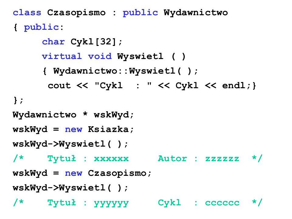 class Czasopismo : public Wydawnictwo { public: char Cykl[32]; virtual void Wyswietl ( ) { Wydawnictwo::Wyswietl( ); cout <<
