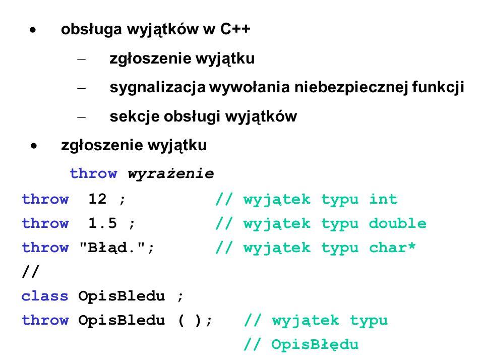 obsługa wyjątków w C++ – zgłoszenie wyjątku – sygnalizacja wywołania niebezpiecznej funkcji – sekcje obsługi wyjątków zgłoszenie wyjątku throw wyrażen