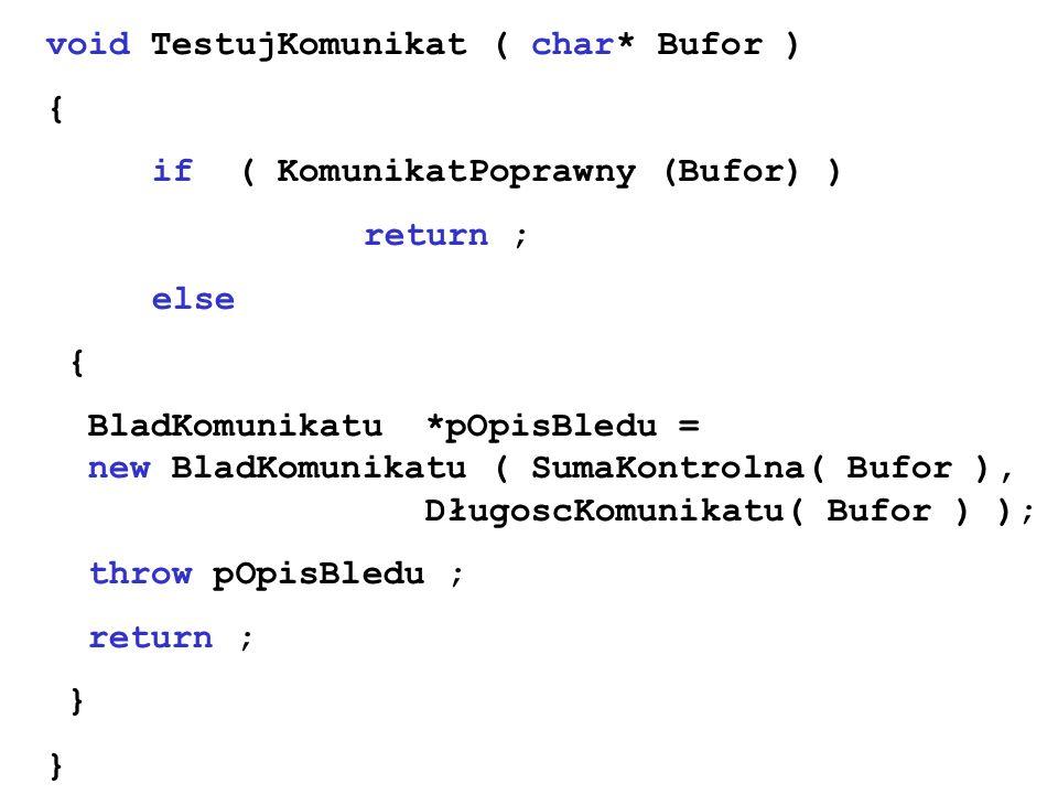void TestujKomunikat ( char* Bufor ) { if ( KomunikatPoprawny (Bufor) ) return ; else { BladKomunikatu *pOpisBledu = new BladKomunikatu ( SumaKontroln