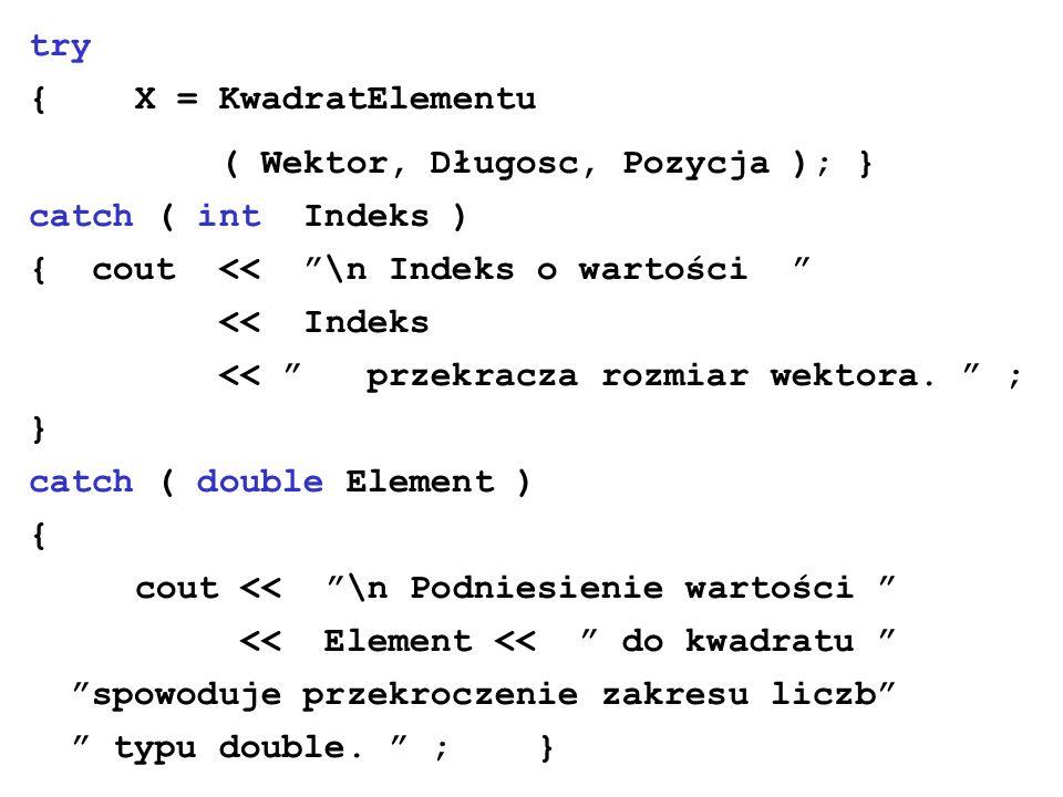 try { X = KwadratElementu ( Wektor, Długosc, Pozycja ); } catch ( int Indeks ) { cout << \n Indeks o wartości << Indeks << przekracza rozmiar wektora.