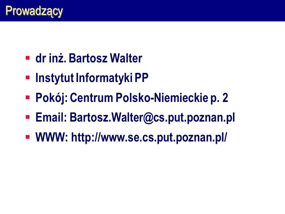 Prowadzący dr inż. Bartosz Walter Instytut Informatyki PP Pokój: Centrum Polsko-Niemieckie p. 2 Email: Bartosz.Walter@cs.put.poznan.pl WWW: http://www