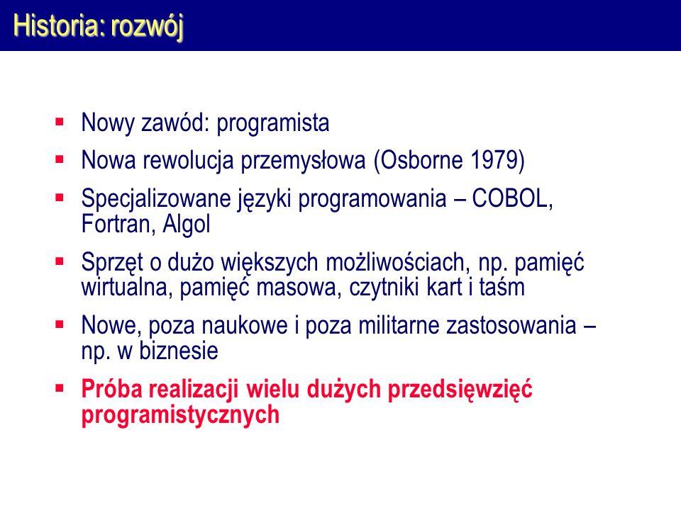 Historia: rozwój Nowy zawód: programista Nowa rewolucja przemysłowa (Osborne 1979) Specjalizowane języki programowania – COBOL, Fortran, Algol Sprzęt