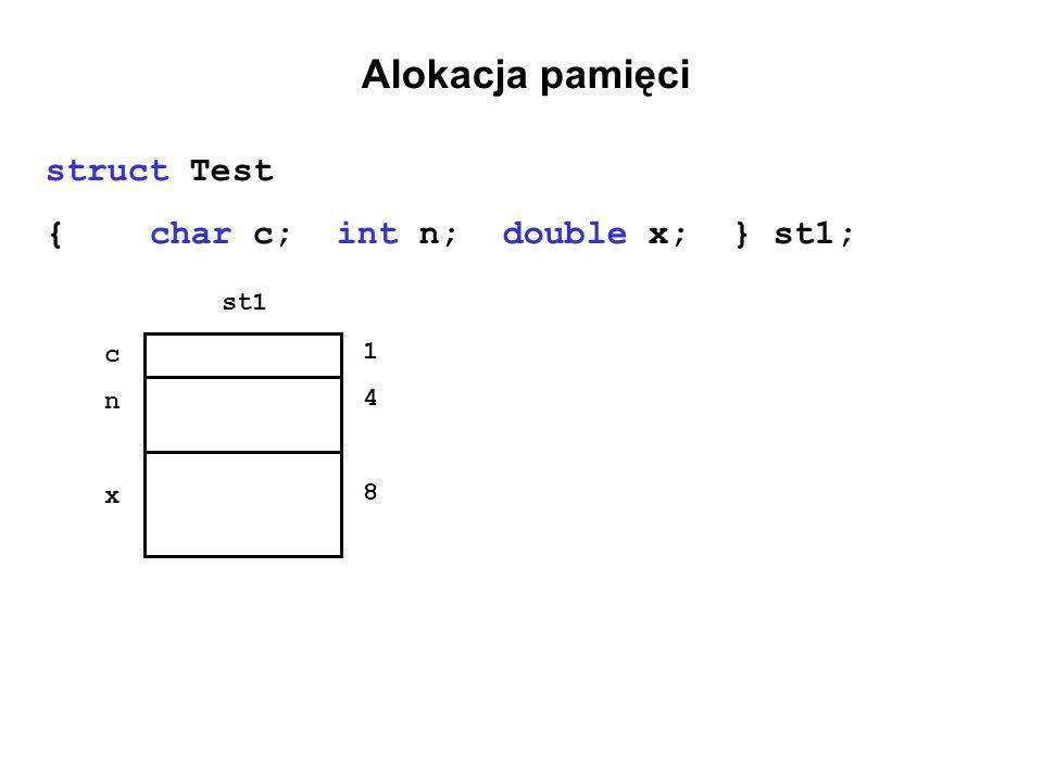 Alokacja pamięci struct Test {char c; int n; double x; } st1; st1 cnxcnx 148148