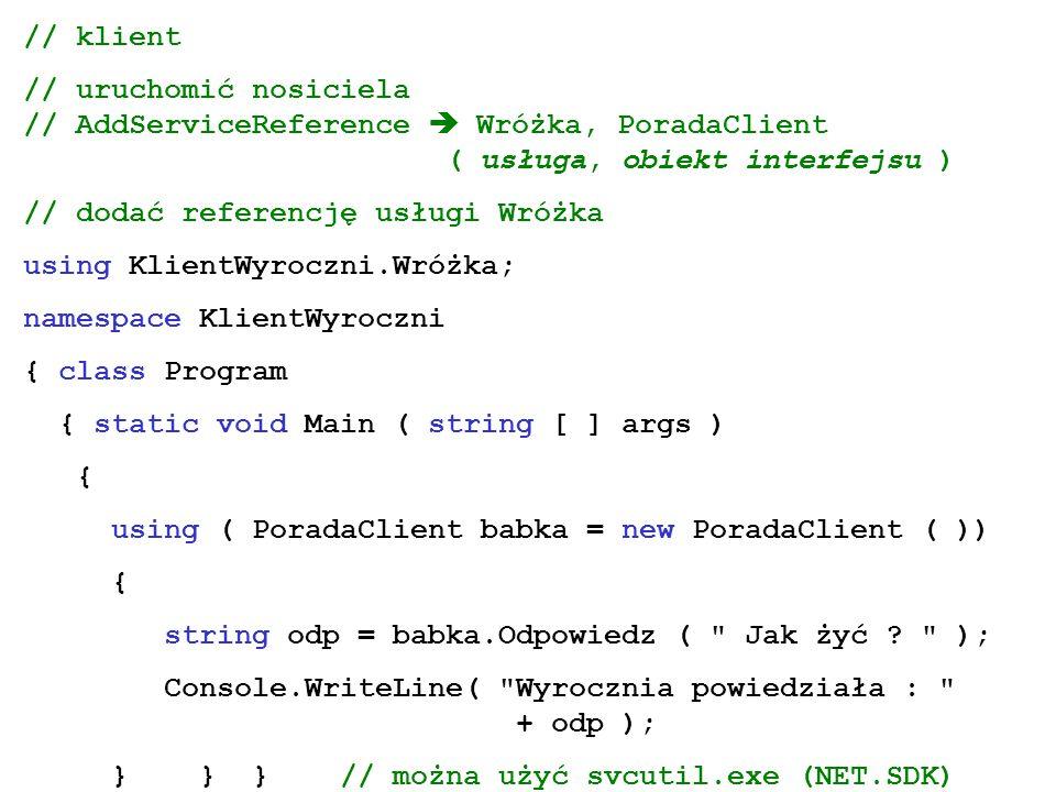 // klient // uruchomić nosiciela // AddServiceReference Wróżka, PoradaClient ( usługa, obiekt interfejsu ) // dodać referencję usługi Wróżka using Kli