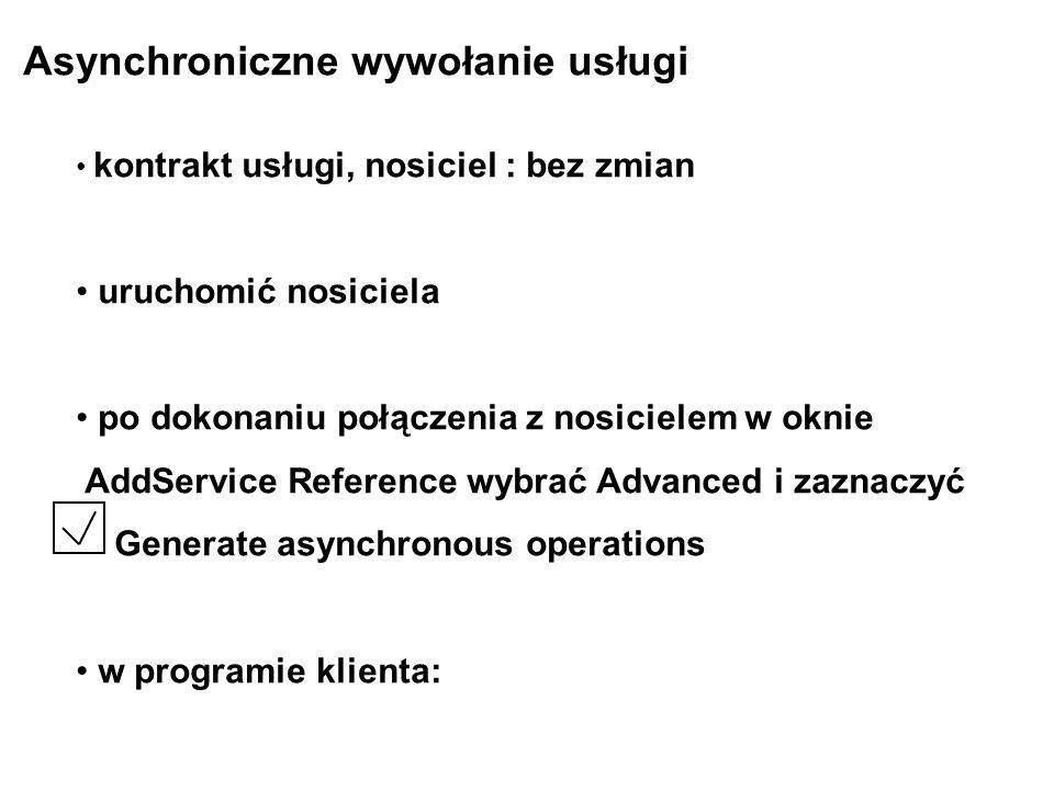 Asynchroniczne wywołanie usługi kontrakt usługi, nosiciel : bez zmian uruchomić nosiciela po dokonaniu połączenia z nosicielem w oknie AddService Refe