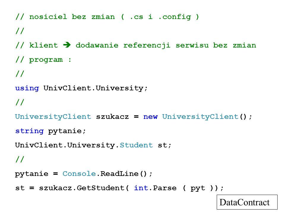 // nosiciel bez zmian (.cs i.config ) // // klient dodawanie referencji serwisu bez zmian // program : // using UnivClient.University; // UniversityCl