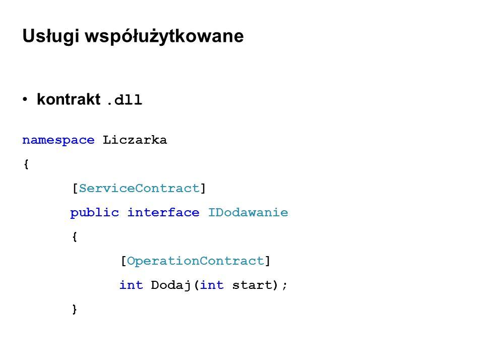 Usługi współużytkowane kontrakt.dll namespace Liczarka { [ServiceContract] public interface IDodawanie { [OperationContract] int Dodaj(int start); }