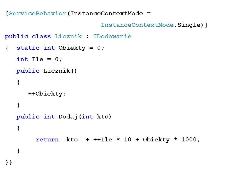 [ServiceBehavior(InstanceContextMode = InstanceContextMode.Single)] public class Licznik : IDodawanie { static int Obiekty = 0; int Ile = 0; public Li