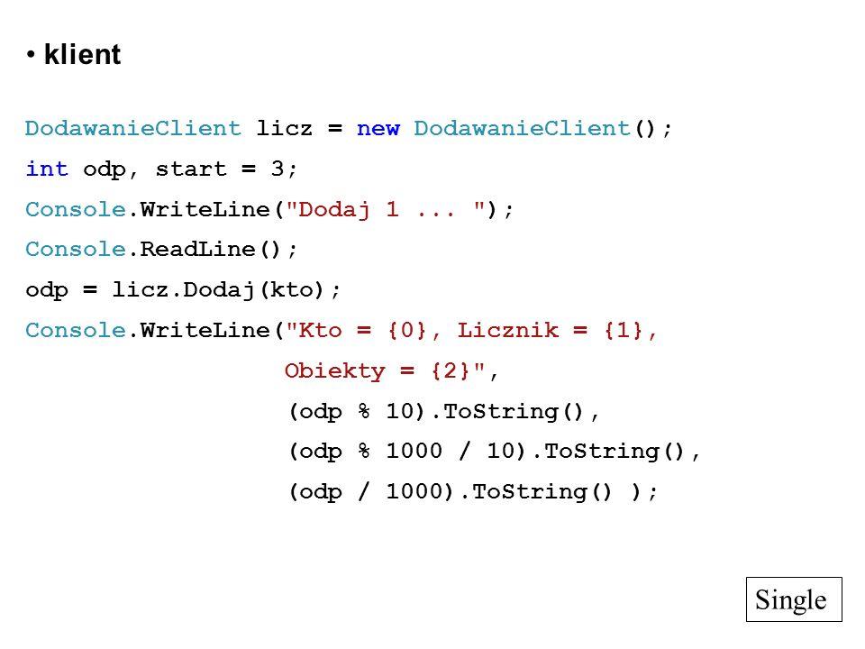 klient DodawanieClient licz = new DodawanieClient(); int odp, start = 3; Console.WriteLine(
