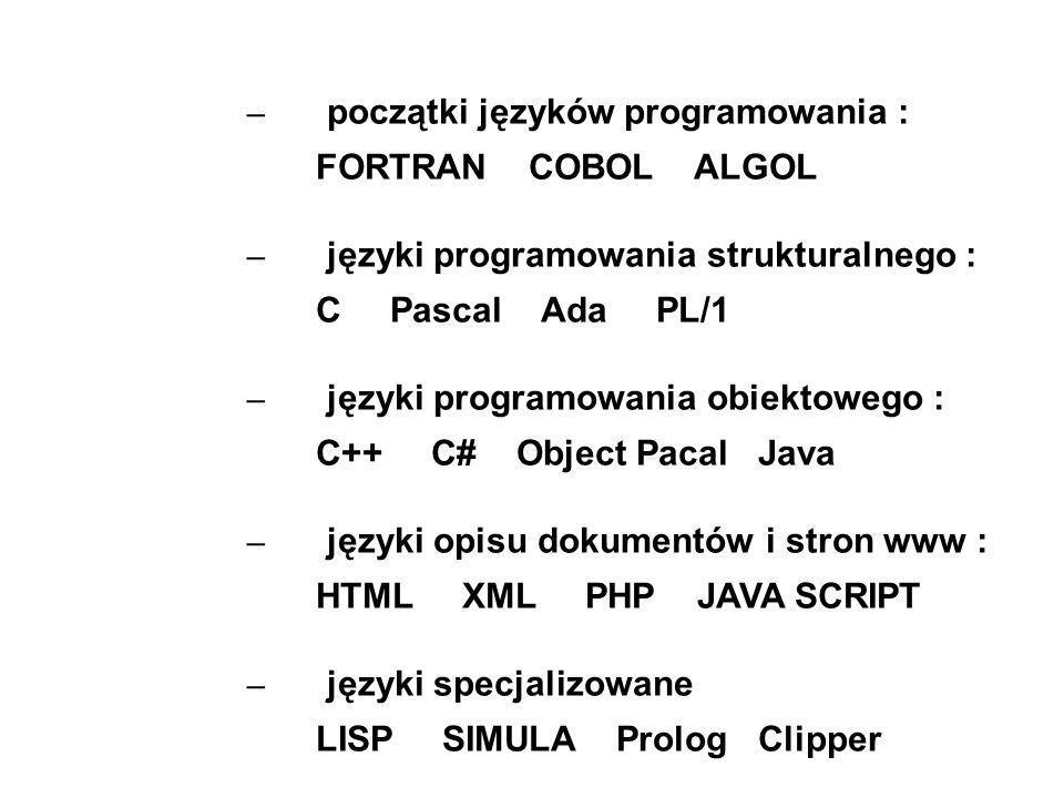 – początki języków programowania : FORTRAN COBOL ALGOL – języki programowania strukturalnego : C Pascal Ada PL/1 – języki programowania obiektowego :