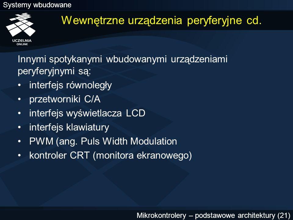 Systemy wbudowane Mikrokontrolery – podstawowe architektury (21) Wewnętrzne urządzenia peryferyjne cd. Innymi spotykanymi wbudowanymi urządzeniami per