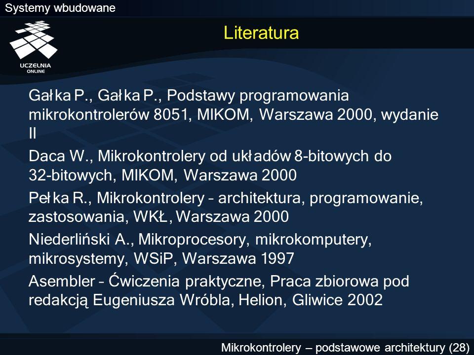 Systemy wbudowane Mikrokontrolery – podstawowe architektury (28) Literatura Gałka P., Gałka P., Podstawy programowania mikrokontrolerów 8051, MIKOM, W
