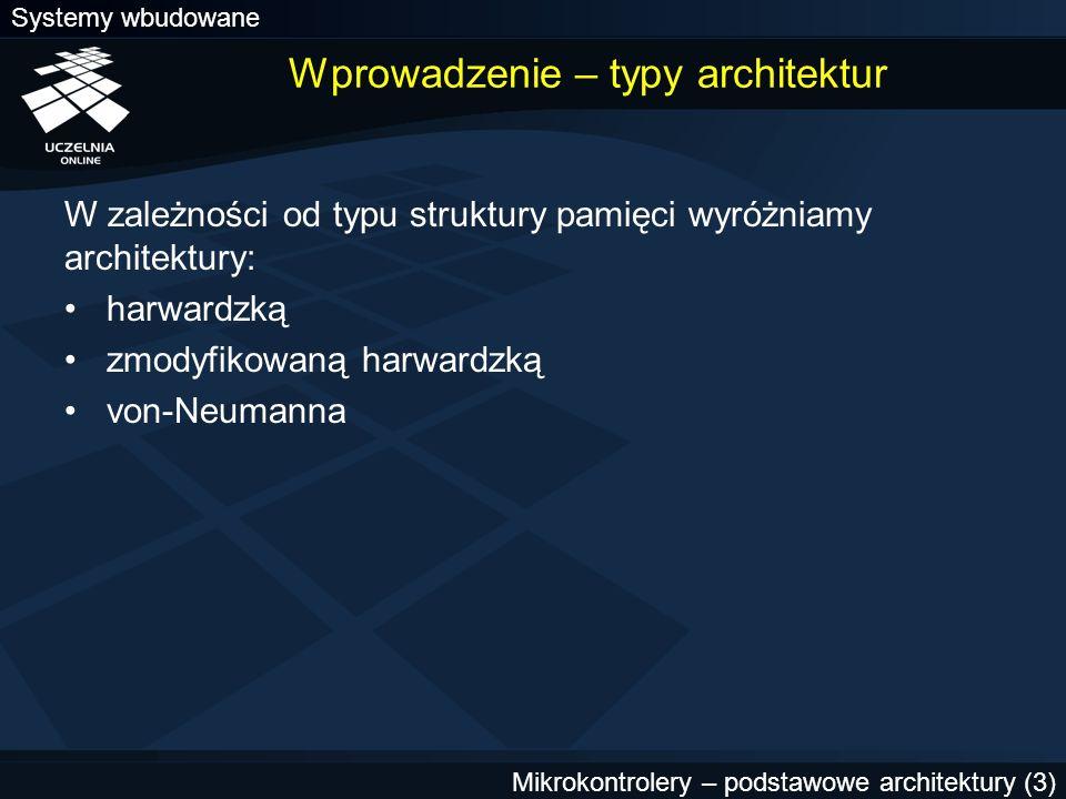 Systemy wbudowane Mikrokontrolery – podstawowe architektury (4) Wprowadzenie – typy architektur W zależności od typu listy instrukcji wyróżniamy architektury: RISC (ang.