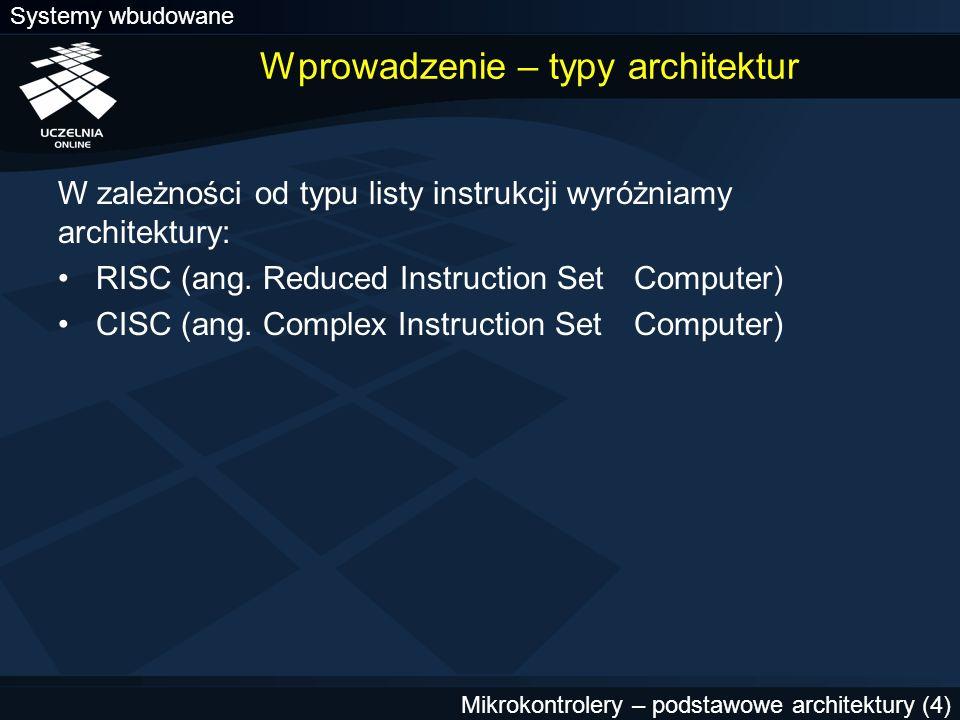 Systemy wbudowane Mikrokontrolery – podstawowe architektury (15) Pamięć W zależności od typu, mikrokontroler wyposażony jest w różne typy wbudowanej pamięci wewnętrznej: pamięć RAM (ang.