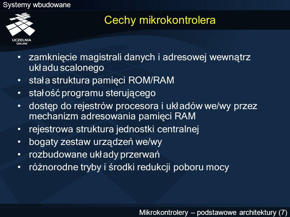 Systemy wbudowane Mikrokontrolery – podstawowe architektury (7) Cechy mikrokontrolera zamknięcie magistrali danych i adresowej wewnątrz układu scalone