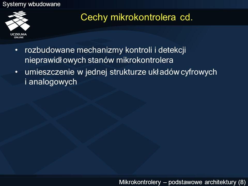 Systemy wbudowane Mikrokontrolery – podstawowe architektury (8) Cechy mikrokontrolera cd. rozbudowane mechanizmy kontroli i detekcji nieprawidłowych s