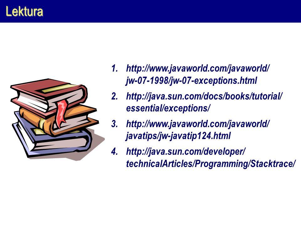 Lektura 1.http://www.javaworld.com/javaworld/ jw-07-1998/jw-07-exceptions.html 2.http://java.sun.com/docs/books/tutorial/ essential/exceptions/ 3.http