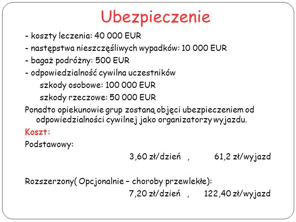 Ubezpieczenie - koszty leczenia: 40 000 EUR - następstwa nieszczęśliwych wypadków: 10 000 EUR - bagaż podróżny: 500 EUR - odpowiedzialność cywilna ucz
