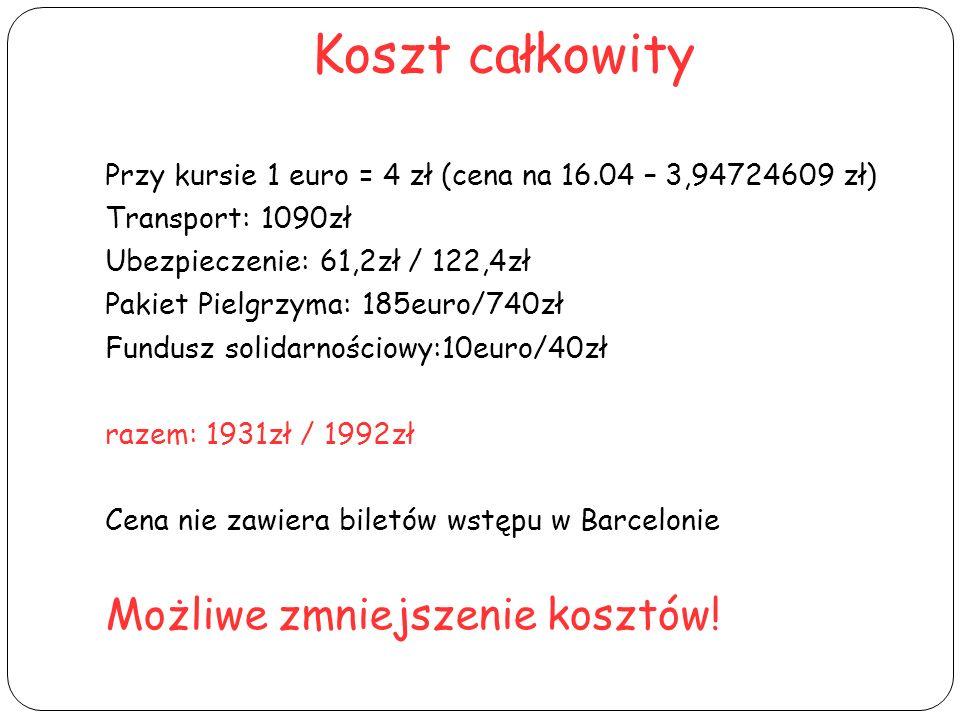 Koszt całkowity Przy kursie 1 euro = 4 zł (cena na 16.04 – 3,94724609 zł) Transport: 1090zł Ubezpieczenie: 61,2zł / 122,4zł Pakiet Pielgrzyma: 185euro