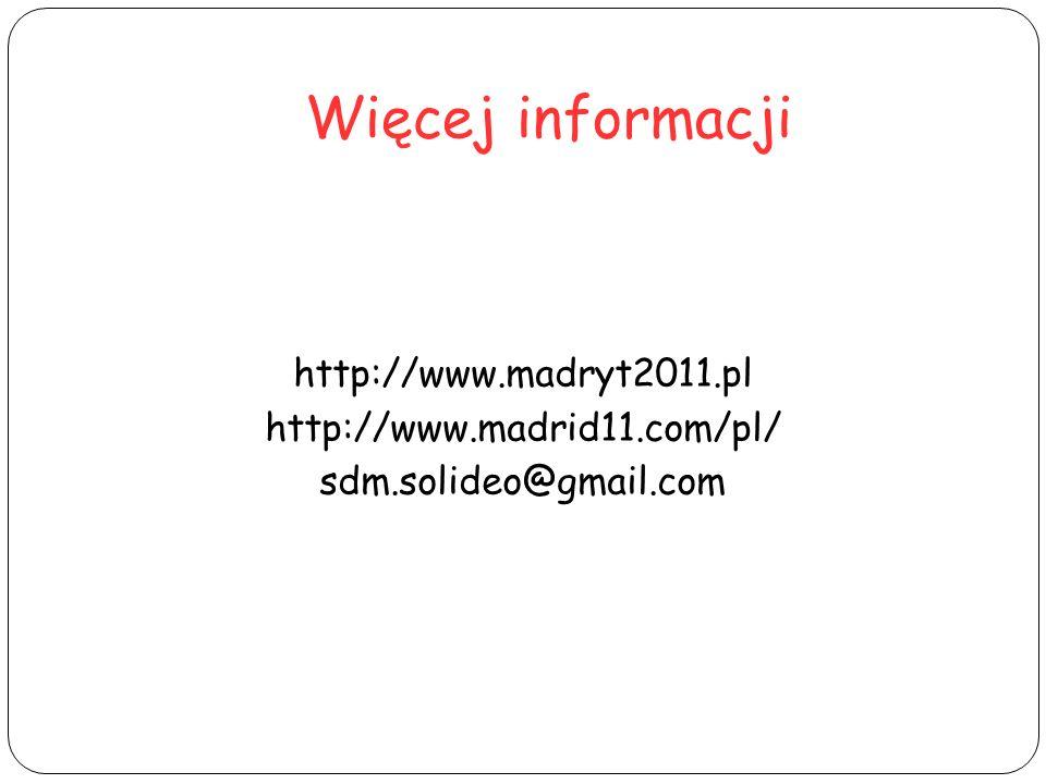 Więcej informacji http://www.madryt2011.pl http://www.madrid11.com/pl/ sdm.solideo@gmail.com