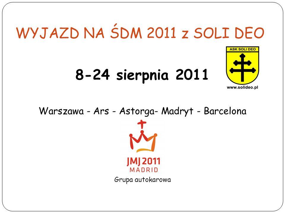 WYJAZD NA ŚDM 2011 z SOLI DEO 8-24 sierpnia 2011 Warszawa - Ars - Astorga- Madryt - Barcelona Grupa autokarowa