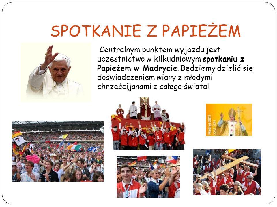 SPOTKANIE Z PAPIEŻEM Centralnym punktem wyjazdu jest uczestnictwo w kilkudniowym spotkaniu z Papieżem w Madrycie. Będziemy dzielić się doświadczeniem