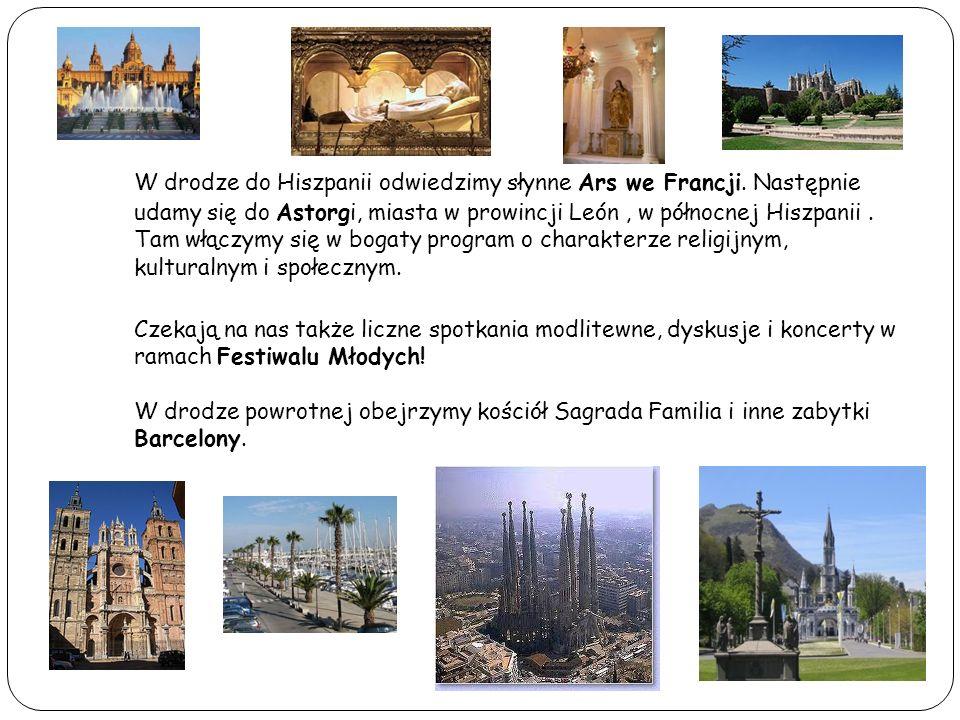 W drodze do Hiszpanii odwiedzimy słynne Ars we Francji. Następnie udamy się do Astorgi, miasta w prowincji León, w północnej Hiszpanii. Tam włączymy s