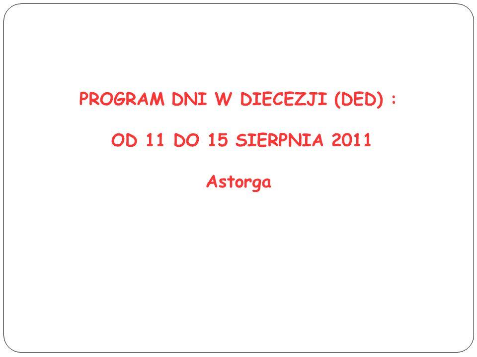 PROGRAM DNI W DIECEZJI (DED) : OD 11 DO 15 SIERPNIA 2011 Astorga