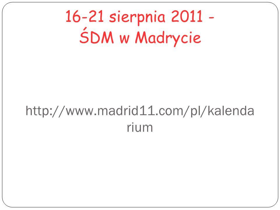 http://www.madrid11.com/pl/kalenda rium 16-21 sierpnia 2011 - ŚDM w Madrycie