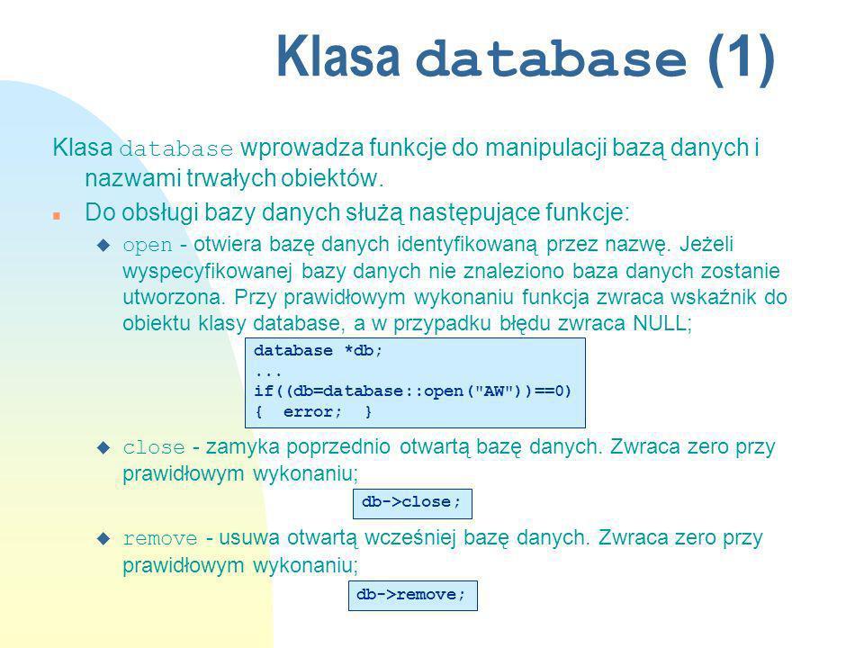 Klasa database wprowadza funkcje do manipulacji bazą danych i nazwami trwałych obiektów. n Do obsługi bazy danych służą następujące funkcje: open - ot