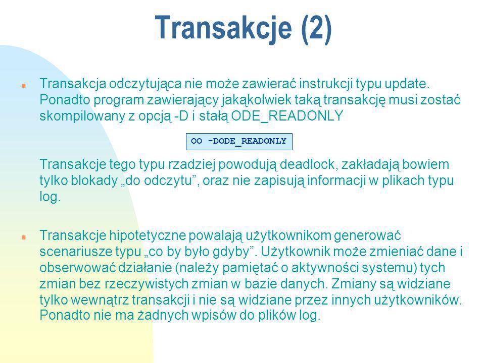 Transakcje (2) n Transakcja odczytująca nie może zawierać instrukcji typu update. Ponadto program zawierający jakąkolwiek taką transakcję musi zostać