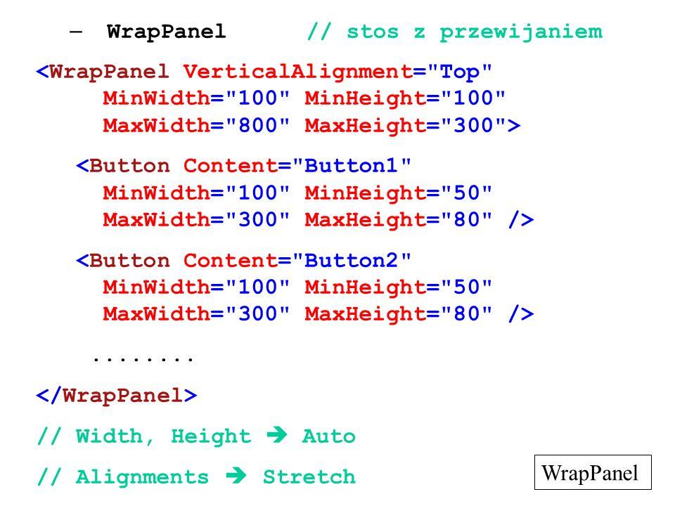 – WrapPanel// stos z przewijaniem........ // Width, Height Auto // Alignments Stretch WrapPanel