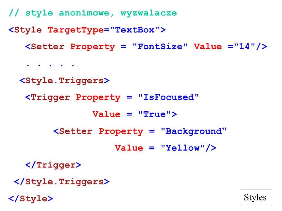 // style anonimowe, wyzwalacze..... <Trigger Property =
