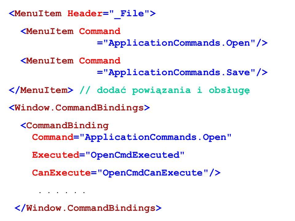// dodać powiązania i obsługę <CommandBinding Command= ApplicationCommands.Open Executed= OpenCmdExecuted CanExecute= OpenCmdCanExecute />......