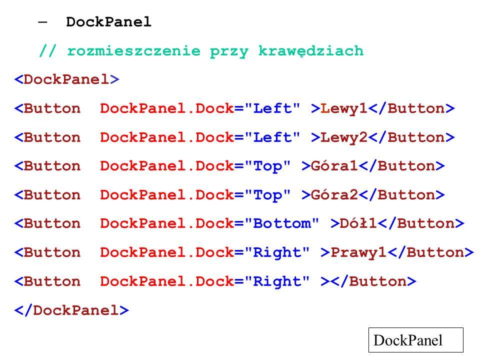 – DockPanel // rozmieszczenie przy krawędziach Lewy1 Lewy2 Góra1 Góra2 Dół1 Prawy1 DockPanel