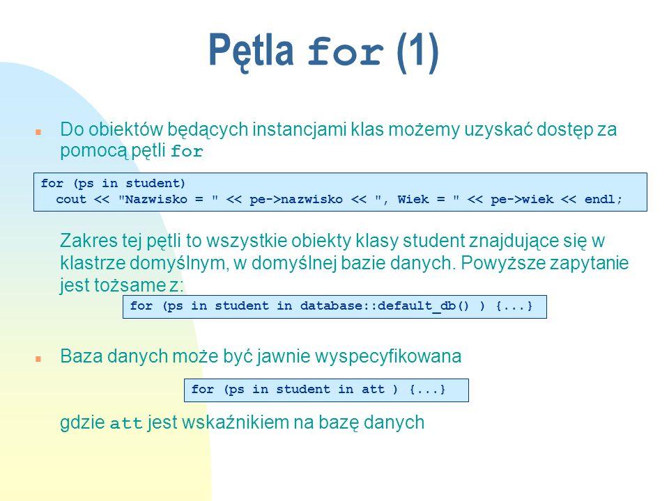 Pętla for (1) Do obiektów będących instancjami klas możemy uzyskać dostęp za pomocą pętli for Zakres tej pętli to wszystkie obiekty klasy student znajdujące się w klastrze domyślnym, w domyślnej bazie danych.