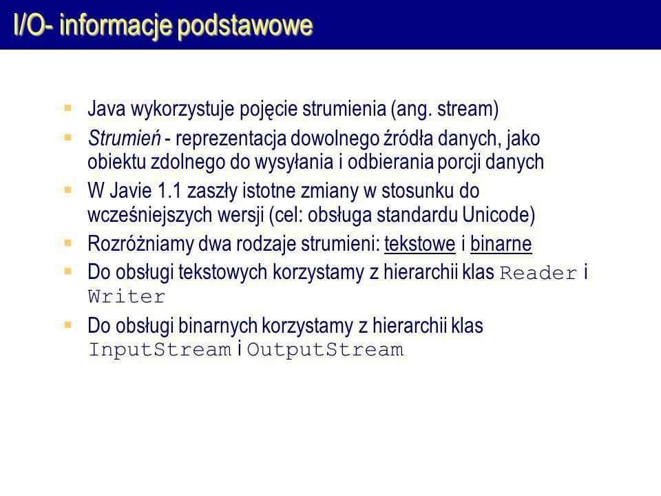 I/O- informacje podstawowe Java wykorzystuje pojęcie strumienia (ang.