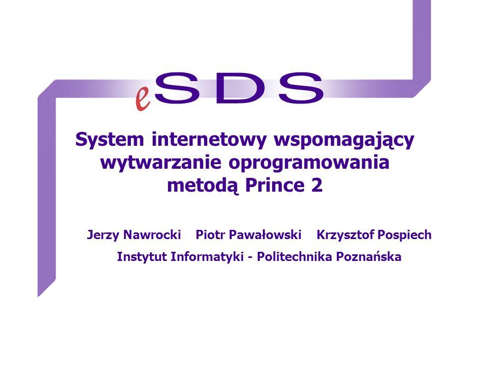 System internetowy wspomagający wytwarzanie oprogramowania metodą Prince 2 Jerzy Nawrocki Piotr Pawałowski Krzysztof Pospiech Instytut Informatyki - P