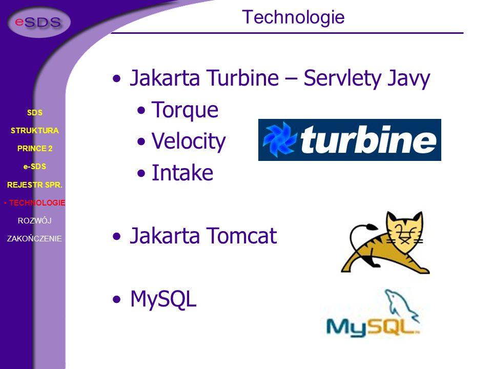 SDS STRUKTURA PRINCE 2 e-SDS REJESTR SPR. TECHNOLOGIE ROZWÓJ ZAKOŃCZENIE Jakarta Turbine – Servlety Javy Torque Velocity Intake Jakarta Tomcat MySQL T