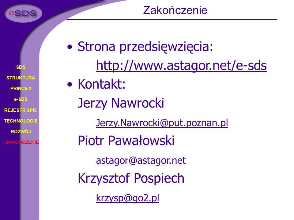 SDS STRUKTURA PRINCE 2 e-SDS REJESTR SPR. TECHNOLOGIE ROZWÓJ ZAKOŃCZENIE Strona przedsięwzięcia: http://www.astagor.net/e-sds Kontakt: Jerzy Nawrocki