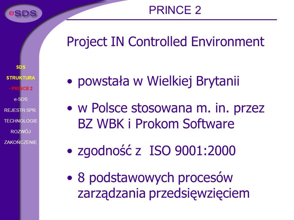 SDS STRUKTURA PRINCE 2 e-SDS REJESTR SPR. TECHNOLOGIE ROZWÓJ ZAKOŃCZENIE powstała w Wielkiej Brytanii w Polsce stosowana m. in. przez BZ WBK i Prokom