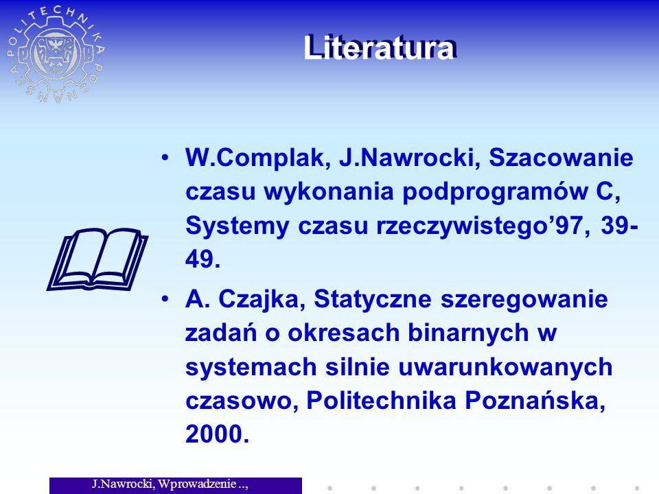 J.Nawrocki, Wprowadzenie.., Wykład 8 Literatura W.Complak, J.Nawrocki, Szacowanie czasu wykonania podprogramów C, Systemy czasu rzeczywistego97, 39- 49.