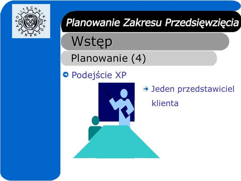 Wstęp Planowanie (5) Podejście XP - Problemy Wielu przedstawicieli klienta Ja chcę...