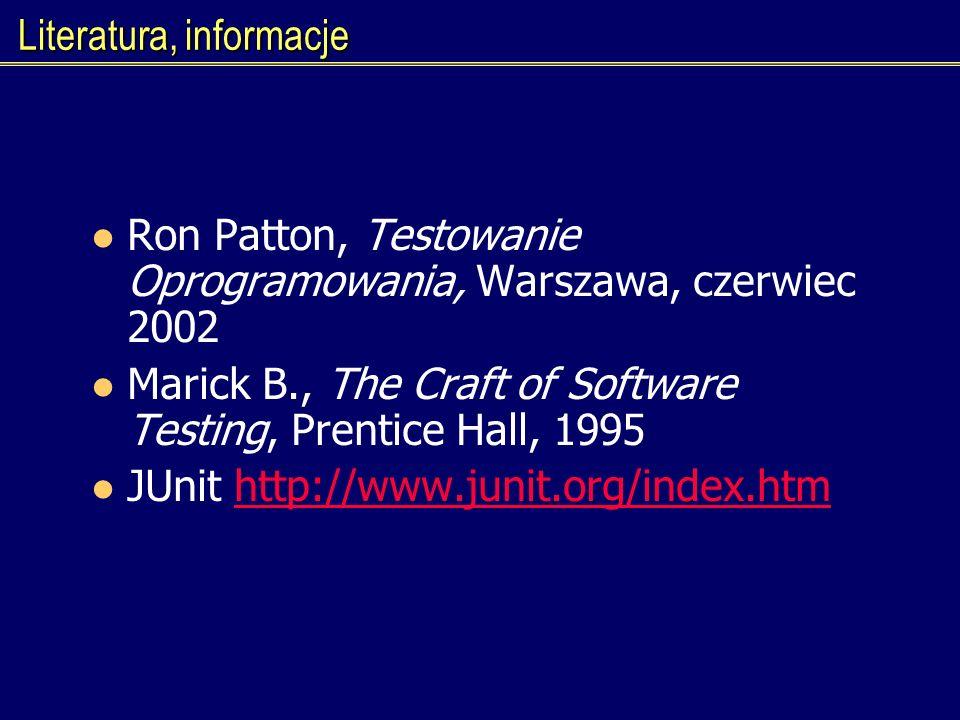 Literatura, informacje Ron Patton, Testowanie Oprogramowania, Warszawa, czerwiec 2002 Marick B., The Craft of Software Testing, Prentice Hall, 1995 JU