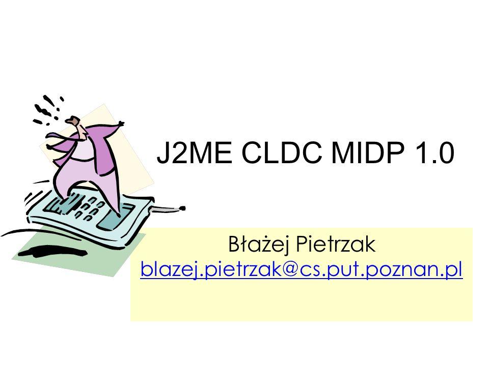J2ME CLDC MIDP 1.0 Błażej Pietrzak blazej.pietrzak@cs.put.poznan.pl blazej.pietrzak@cs.put.poznan.pl