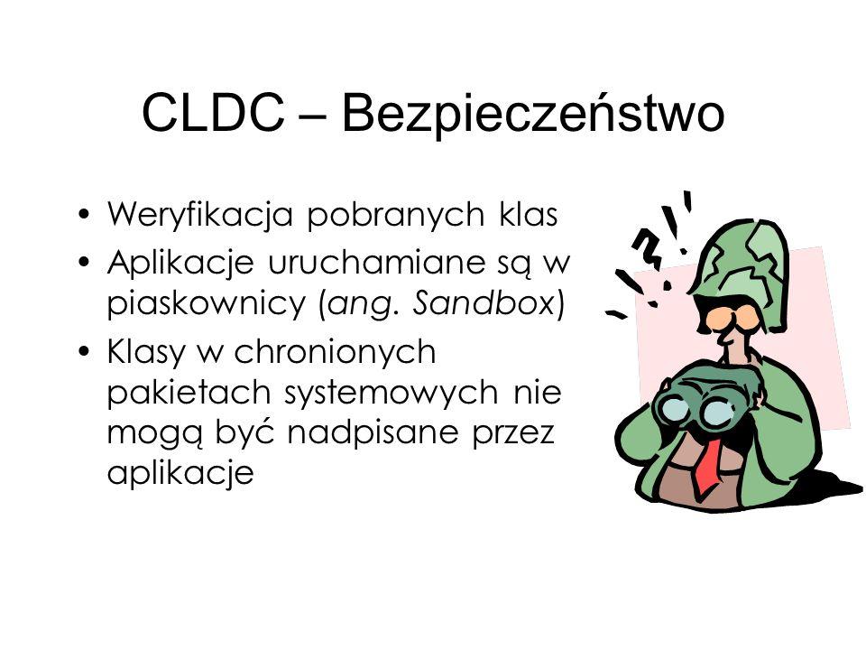 CLDC – Bezpieczeństwo Weryfikacja pobranych klas Aplikacje uruchamiane są w piaskownicy (ang. Sandbox) Klasy w chronionych pakietach systemowych nie m